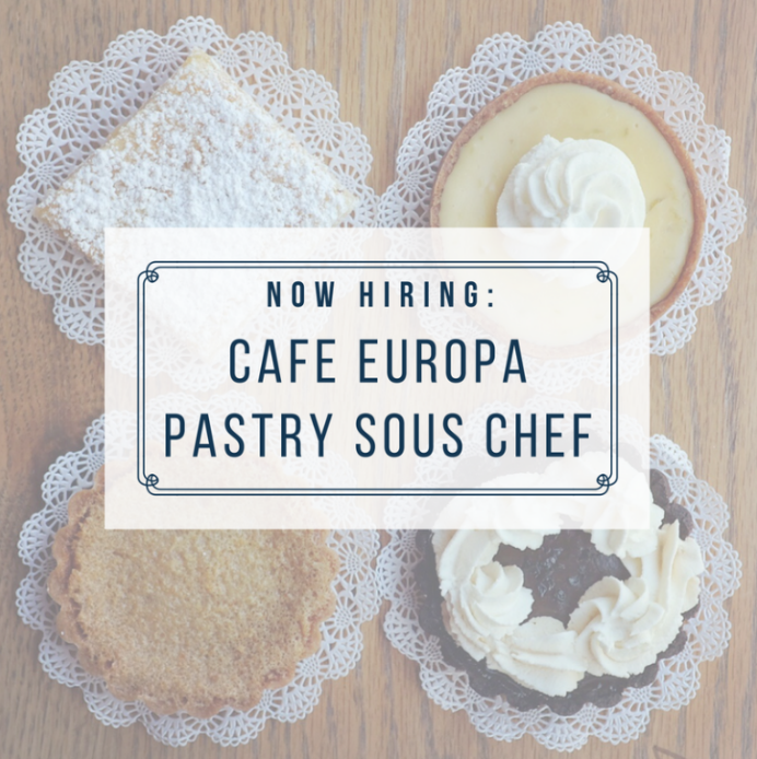 Cafe Europa Now Hiring: Pastry Sous Chef